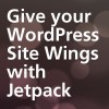 Give your WordPress Site Wings with Jetpack